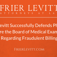 Frier Levitt Successfully Defends Physician Before the Board of Medical Examiners Regarding Fraudulent Billing