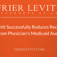 Frier Levitt Successfully Reduces Recoupment from Physician's Medicaid Audit