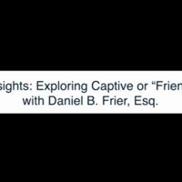 "Healthcare Insights: Exploring Captive or ""Friendly"" Practices with Daniel B. Frier, Esq."